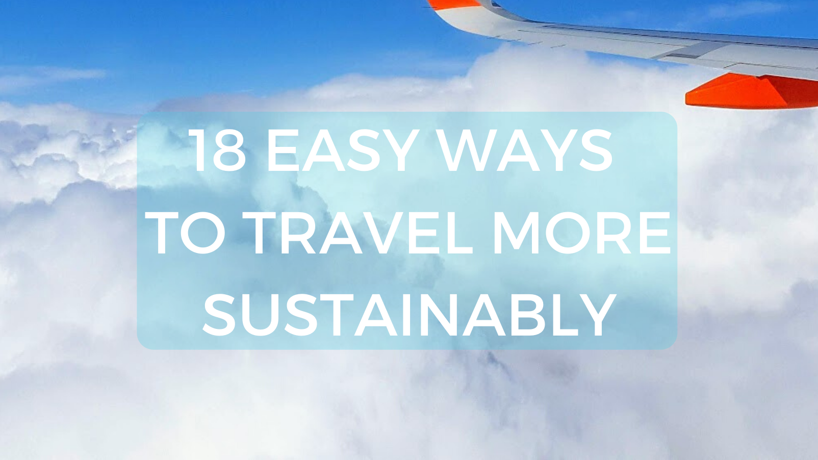 18 Easy Ways To Travel More Sustainably