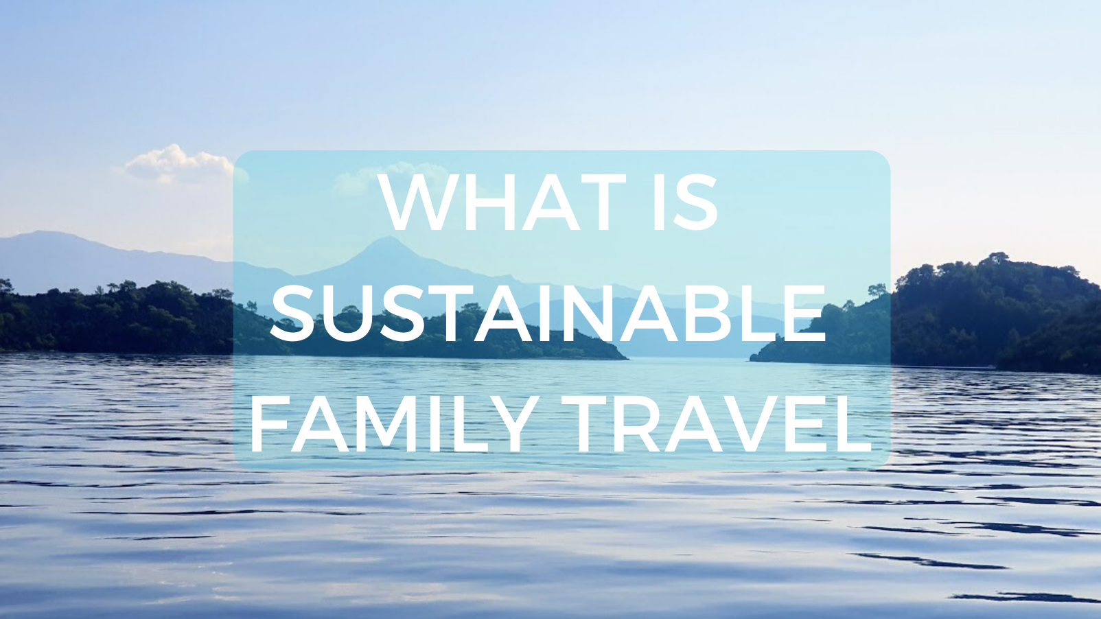 What is Sustainable Family Travel