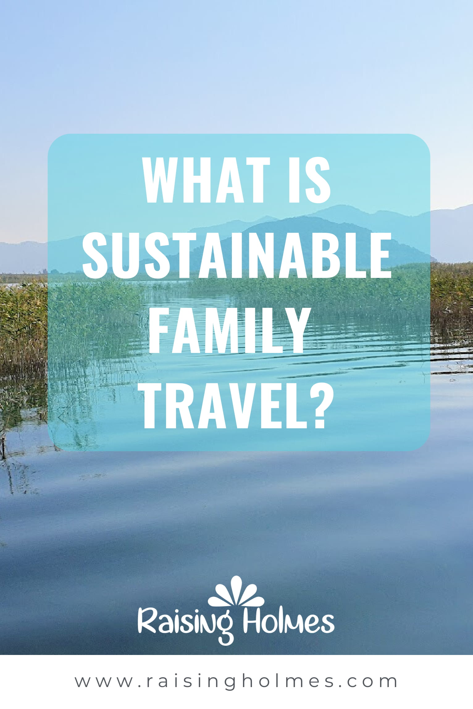 What is sustainable family travel and why you should care about it! Raising Holmes