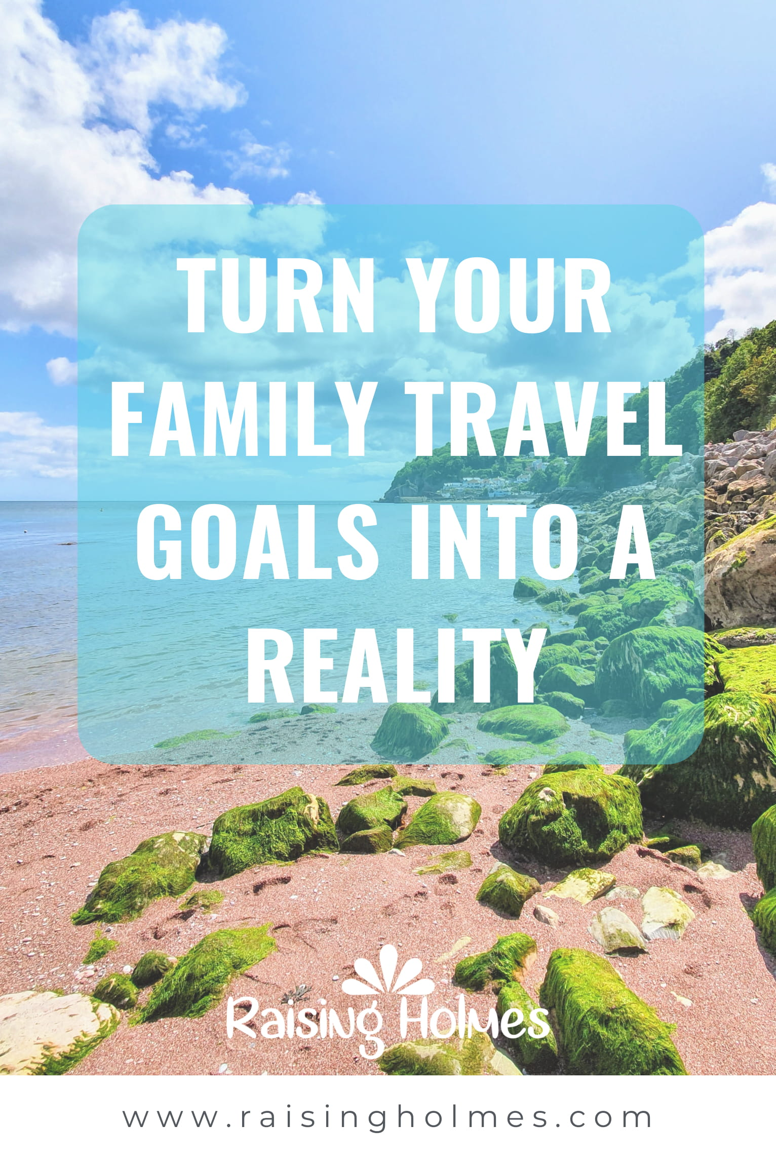 How to Turn Your Family Travel Goals Into A Reality