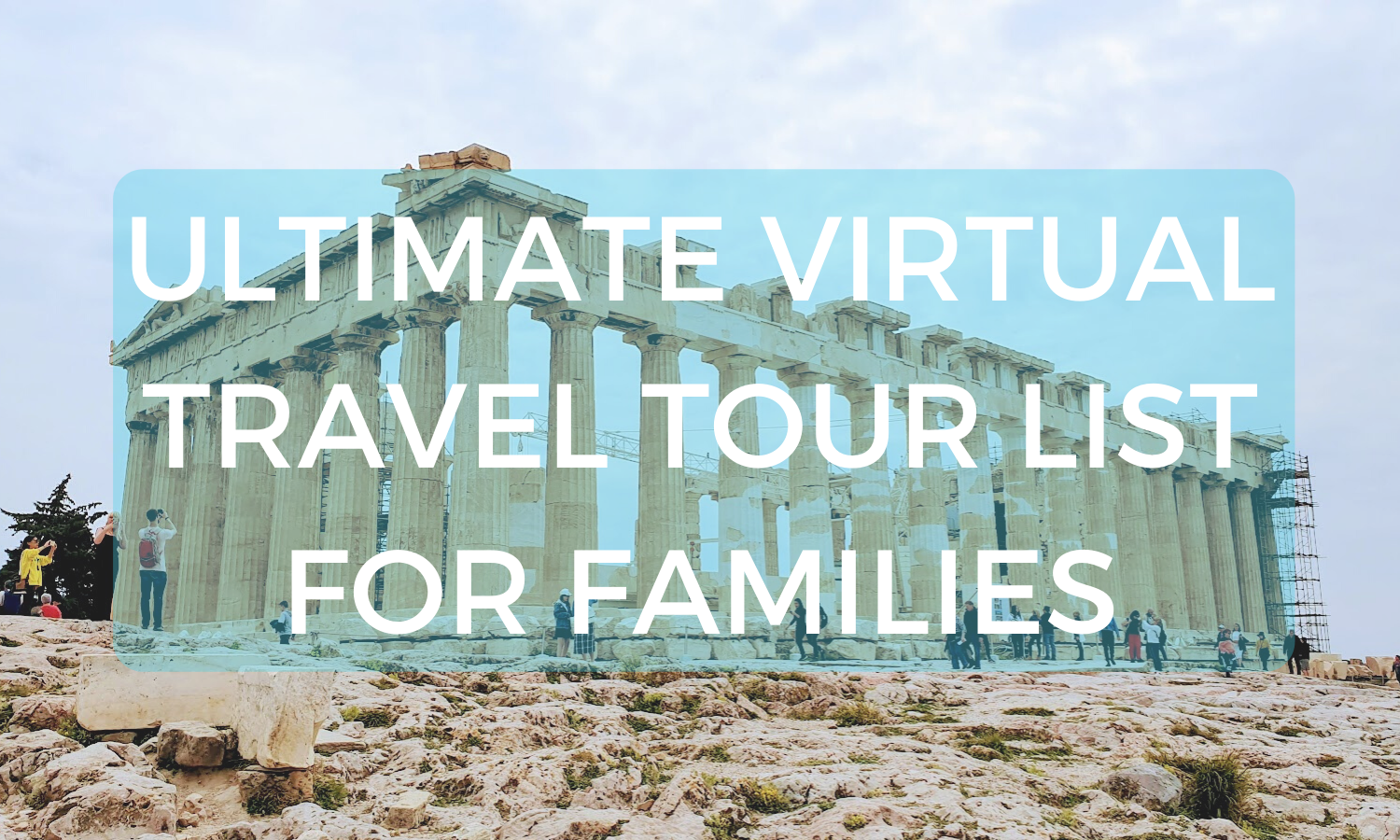 Ultimate Virtual Travel List for Families