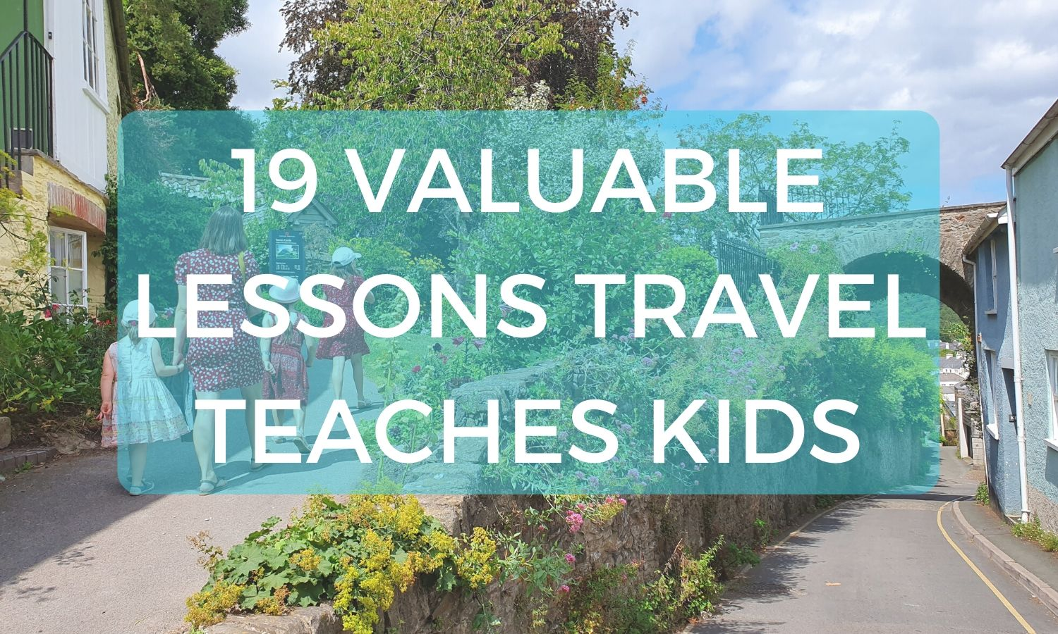 19 Valuable Lessons Travel Teaches Kids