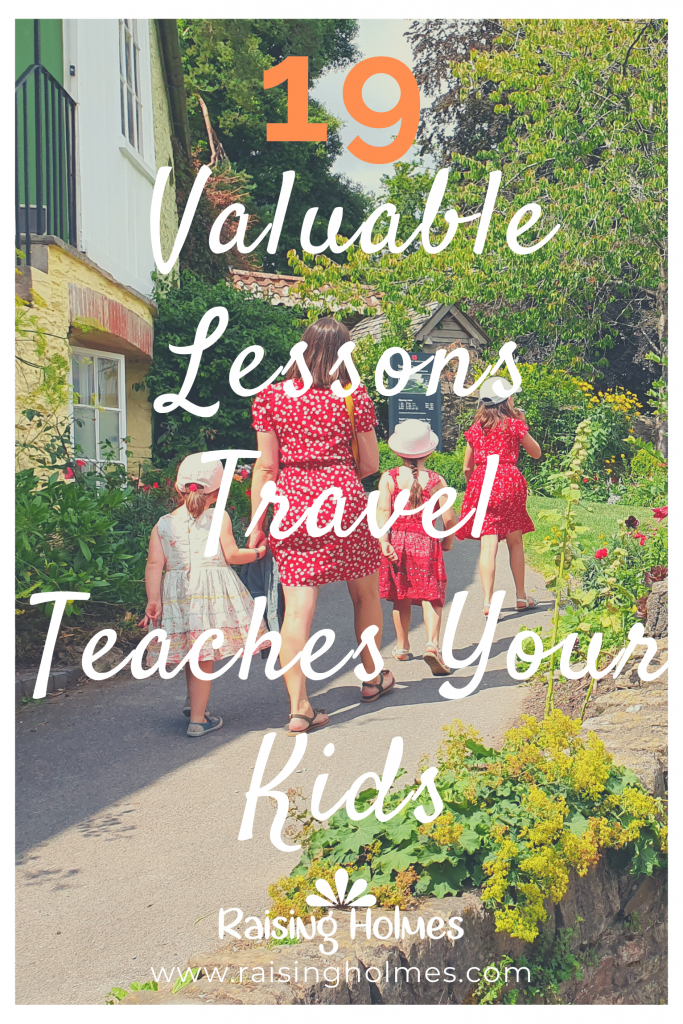 19 Valuable Lessons Travel Teaches Your Kids