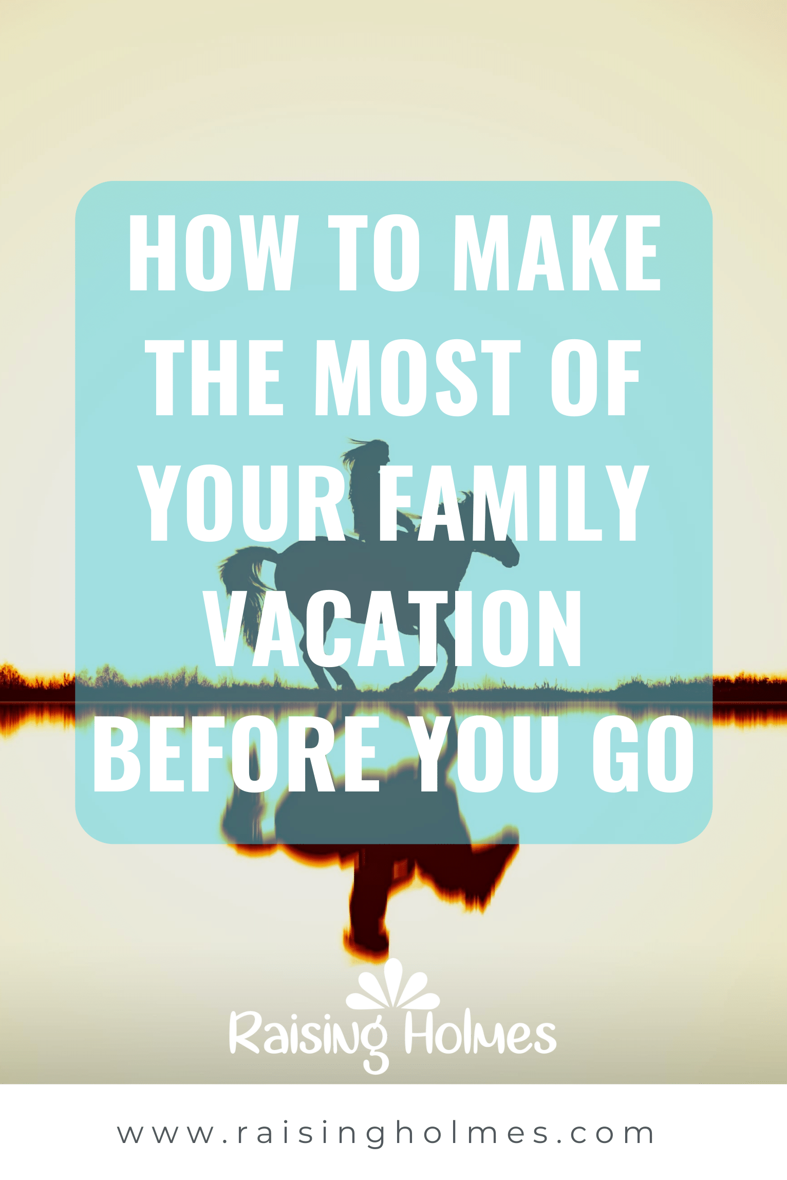 How_To_Make_The_Most_Of_Your_Family_Vacation_Before_You_Go